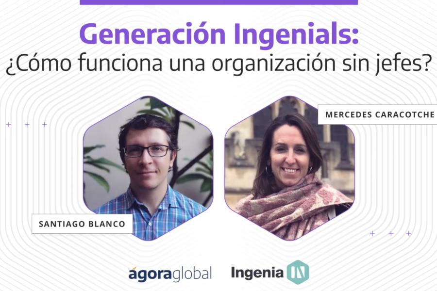 Generación Ingenials: ¿Cómo funciona una organización sin jefes?